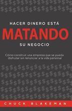 Hacer Dinero Está Matando Su Negocio by Chuck Blakeman (2013, Paperback)