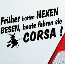 Auto Aufkleber Früher hatten Hexen Besen heute fahren Sie FUN für OPEL CORSA 844