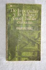 De lo popular y lo vulgar en el habla cubana - Carlos Paz-Perez