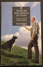 I Wish My Dog Would Do That: Practical Guide to Obedience Training,David King