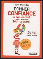 LIVRE DONNER CONFIANCE A SON ENFANT GRACE A LA METHODE MONTESSORI S. D'ESCLAIBES