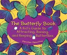 The Butterfly Book: A Kid's Guide to Attracting, Raising, and Keeping -ExLibrary