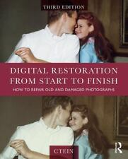 Digital Restoration from Start to Finish : How to Repair Old and Damaged...