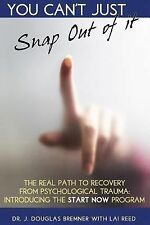 You Can't Just Snap Out of It : The Real Path to Recovery from Psychological...