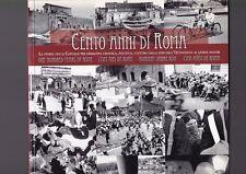 Cento Anni di Roma, La Storia della Capitale per Immagini - cronaca politica R