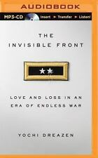 The Invisible Front : Love and Loss in an Era of Endless War by Yochi Dreazen...