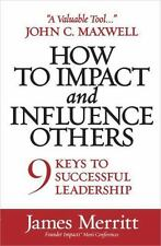 How To Impact And Influence Others By James Merritt