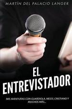 El Entrevistador : Mis Aventuras con Guardiola, Messi, Cristiano y Muchos Más...