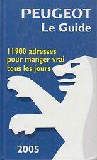 PEUGEOT / LE GUIDE / 11900 ADRESSES POUR MANGER VRAI TOUS LES JOURS / 2005