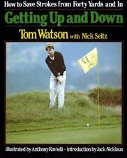 Getting Up and Down: How to Save Strokes from Forty Yards and in, Tom Watson, Ni