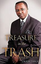Treasure in the Trash : You Are Worth More Than You Think by J. Roger Tanga...