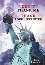 Don't Thank Me, Thank Your Recruiter by Ken Conklin (2012, Hardcover)