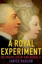 A Royal Experiment: The Private Life of King George III by Hadlow, Janice