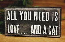 All you Need is Love and a CAT  -- Primitive Box Sign for table of wall