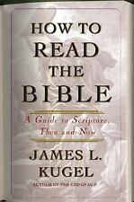 How to Read the Bible : A Guide to Scripture, Then and Now by James L. Kugel (2…