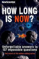 How Long Is Now?: Fascinating Answers to 191 Mind-