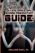NEW College Basketball Score Prediction Guide by William O. Hall III