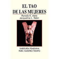 El Tao de las Mujeres : Sabidura Femenina para Nuestro Tiempo by Pamela K....