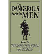The Dangerous Book for Men: How To Triumph Over Perils And Pitfalls, Rod Green,