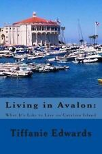 Living in Avalon : What It's Like to Live on Catalina Island by Tiffanie...