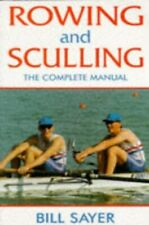 Rowing and Sculling: The Complete Manual by Sayer, Bill Paperback Book The Cheap