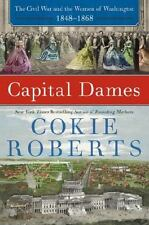 Capital Dames: The Civil War- the Women of Washington,1848-1868 by Cokie Roberts