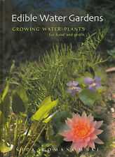 Edible Water Gardens: Growing Water Plants for Food and Profit by Nick...
