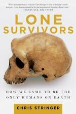 Lone Survivors : How We Came to Be the Only Humans on Earth by Chris Stringer...