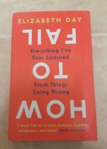 Elizabeth Day. How To Fail Everthing. Signed 1st Edition Hardback 2019.