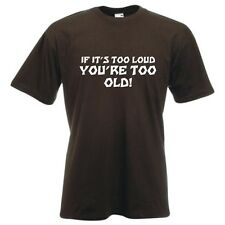 If it's too loud, You're too old funny music clubbing DJ rave festival t-shirt