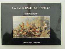 ALAIN SARTELET  La principauté de Sedan  Editions Terres Ardennaises 1991