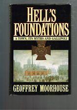 Hell's Foundations A Town Its Myths and Gallipoli, Geoffrey Moorhouse (Hardback)