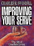 Improving Your Serve: The Art of Unselfish Living, Charles R. Swindoll, Good Boo