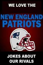 We Love the New England Patriots - Jokes about Our Rivals by Geoff Wickley...