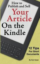 How to Publish and Sell Your Article on the Kindle : 12 Beginner Tips for...