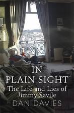 In Plain Sight: The Life and Lies of Jimmy Savile by Dan Davies (Hardback, 2014)