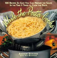While the Pasta Cooks: 100 Sauces So Easy You Can Prepare the Sauce in the Time