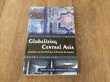 Globalizing Central Asia : Geopolitics and the Challenges of Economic...