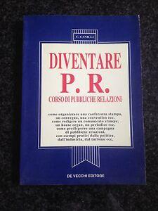 DIVENTARE P.R. / CORSO DI PUBBLICHE RELAZIONI - C. Canilli - DE VECCHI
