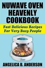 NEW NuWave Oven Heavenly Cookbook: Fast Delicious Recipes For Very Busy People