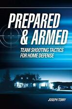 Prepared and Armed: Team Shooting Tactics for Home Defense & Free Shipping