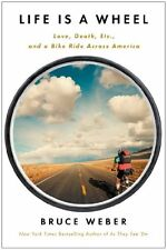 Life Is a Wheel: Love, Death, Etc., and a Bike Ride Across America by Bruce Webe