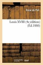 Louis XVIII (4e edition) by POLI-O  New 9782012921788 Fast Free Shipping,,