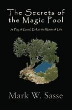 The Secrets of the Magic Pool : A Play of Good, Evil, and the Water of Life...