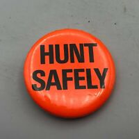 HUNT SAFELY Blaze Orange Button Pin Pinback Hunting Vintage M9