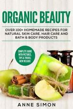 Organic Beauty: over 100+ Homemade Recipes for Natural Skin Care, Hair Care...