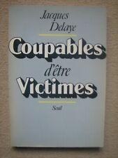 DELAYE JACQUES . COUPABLES D'ÊTRE VICTIMES . SEUIL (1981)