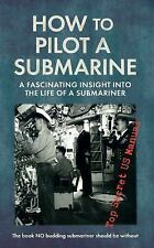 How to Pilot a Submarine: The Second World War Manual, , , Very Good, 2014-08-19
