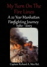 My Turn on the Fire Lines : A 22 Year Manhattan Firefighting Journey 1980 -...