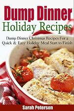 Dump Dinner Holiday Recipes: Dump Dinner Christmas Recipes for a Quick & Easy Me